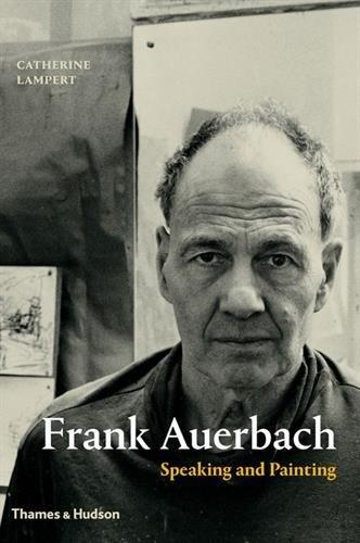 Frank Auerbach. Speaking and Painting